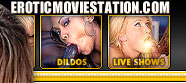 :: EROTIC MOVIE STATION :: The Best Hardcore Mega Site Online